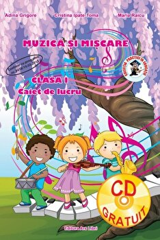 Muzica si miscare, clasa I - caiet de lucru/Adina Grigore, Cristina Ipate-Toma, Maria Raicu poza cate
