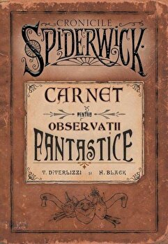 Cronicile Spiderwick - Carnet pentru observatii fantastice/Tony DiTerlizzi, Holly Black
