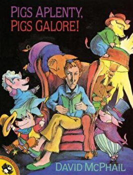 Pigs Aplenty, Pigs Galore!, Paperback/David McPhail poza cate