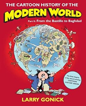 The Cartoon History of the Modern World, Part II: From the Bastille to Baghdad, Paperback/Larry Gonick image0