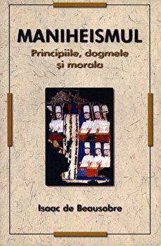 Maniheismul - Principiile, dogmele si morala/Isaac De Beausobre imagine elefant 2021