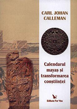 Imagine Calendarul Mayas Si Transformarea Constiintei - carl Johan Calleman