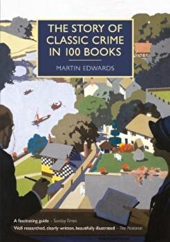 Story of Classic Crime in 100 Books, Paperback/Martin Edwards imagine