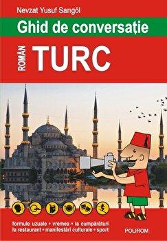 Ghid de conversatie roman-turc (editia 2018)/Nevzat Yusuf Sarigol imagine elefant.ro 2021-2022