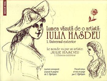 Lumea vazuta de o artista: Iulia Hasdeu/I.Oprisan imagine elefant.ro