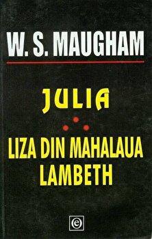 Julia. Liza din mahalaua Lambeth/William Somerset Maugham imagine