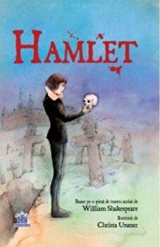 Hamlet. Bazat pe o piesa de teatru scrisa de William Shakespeare/William Shakespeare, Christa Unzner imagine elefant.ro 2021-2022