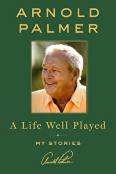 A Life Well Played: My Stories, Hardcover/Arnold Palmer imagine