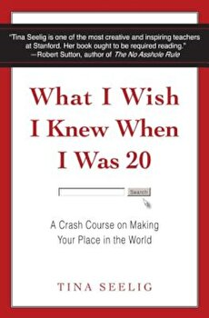 What I Wish I Knew When I Was 20: A Crash Course on Making Your Place in the World, Hardcover/Tina Seelig poza cate