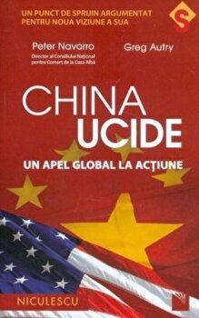 China ucide - un apel global la actiune/Peter Navarro, Greg Autry imagine elefant.ro 2021-2022
