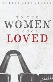 To the Women I Once Loved, Paperback/Pierre Alex Jeanty poza cate