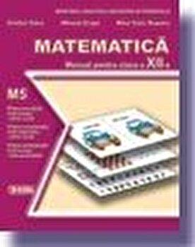 Matematica M5. Manual clasa a XII-a/Mihaela Singer, Cristian Voica, Mihai Sorin Stupariu imagine elefant.ro 2021-2022