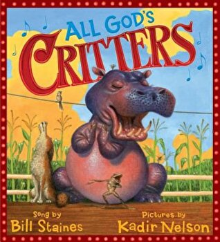 All God's Critters, Hardcover/Bill Staines poza cate
