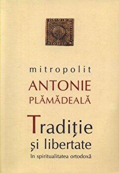 Traditie si libertate in spiritualitatea ortodoxa/Antonie Plamadeala imagine elefant.ro 2021-2022