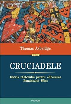 Coperta Carte Cruciadele. Istoria razboiului pentru eliberarea Pamintului Sfint. Editia 2018