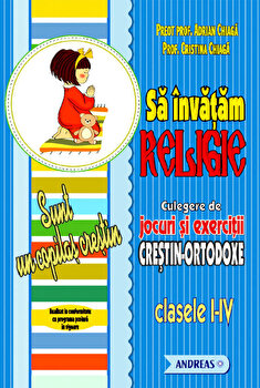 Sa invatam religie. Culegere de jocuri si exercitii crestin-ortodoxe, clasele I-V/Adrian Chiaga, Cristina Chiaga poza cate