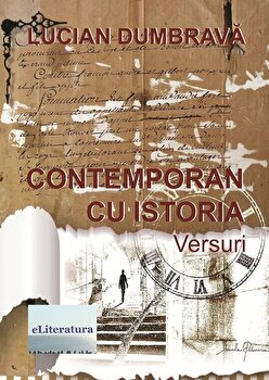 Contemporan cu istoria. Versuri/Lucian Dumbrava poza cate