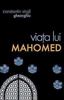 Viata lui Mahomed/Constantin Virgil Gheorghiu imagine elefant.ro 2021-2022