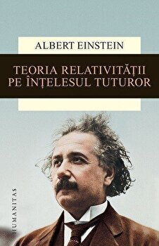 Teoria relativitatii pe intelesul tuturor/Albert Einstein imagine elefant.ro 2021-2022