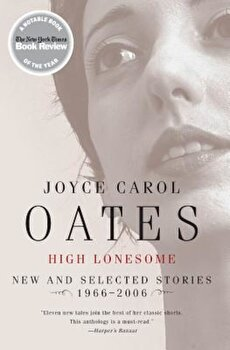 High Lonesome: New & Selected Stories, 1966-2006, Paperback/Joyce Carol Oates poza cate