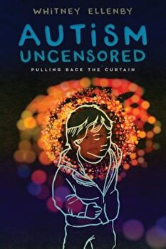 Autism Uncensored: Pulling Back the Curtain, Paperback/Whitney Ellenby poza cate