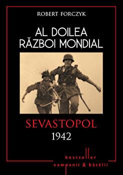 Al Doilea Razboi Mondial. Sevastopol 1942/Robert Forczyk imagine elefant.ro