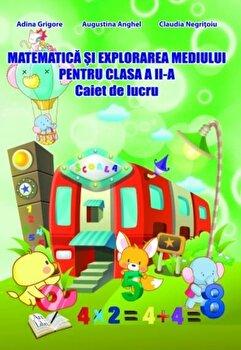Matematica si explorarea mediului pentru clasa a II-a, caiet de lucru/Adina Grigore, Augustina Anghel, Claudia Negritoiu