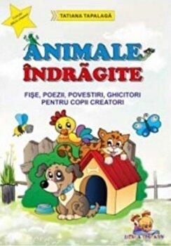 Animale indragite - Fise, poezii, povestiri, ghicitori pentru copii creatori (format A4)/Tatiana Tapalaga