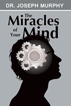 The Miracles of Your Mind, Paperback/Joseph Murphy poza cate