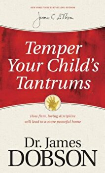 Temper Your Child's Tantrums: How Firm, Loving Discipline Will Lead to a More Peaceful Home, Paperback/James C. Dobson image0