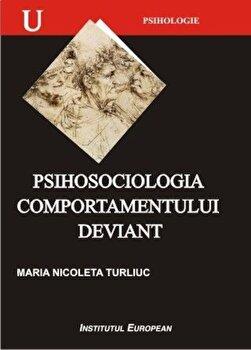 Psihosociologia comportamentului deviant/Maria Nicoleta Turliuc imagine