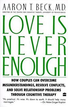 Love Is Never Enough: How Couples Can Overcome Misunderstandings, Resolve Conflicts, and Solve, Paperback/Aaron T. Beck poza cate