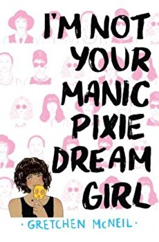 I'm Not Your Manic Pixie Dream Girl, Hardcover/Gretchen McNeil poza cate