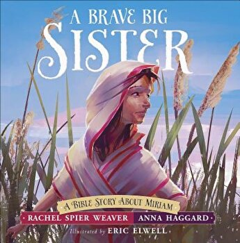 A Brave Big Sister: A Bible Story about Miriam, Hardcover/Rachel Spier Weaver poza cate