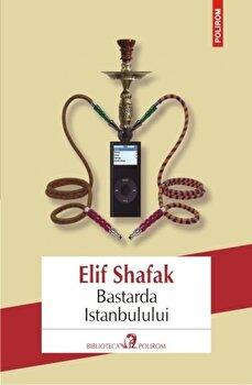 Bastarda Istanbulului. Ed. 2016/Elif Shafak imagine elefant 2021