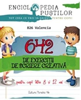 642 de exercitii de scriere creativa. Seria 'enciclopedia pustilor'/826 Valencia
