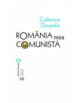 Romania mea comunista/Catherine Durandin