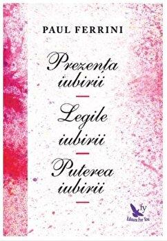 Coperta Carte Prezenta iubirii. Legile iubirii. Puterea iubirii