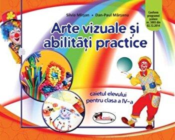 Arte vizuale si abilitati practice. Caiet clasa a IV-a/Silvia Mirsan, Dan-Paul Marsanu