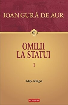 Omilii la statui (2 volume)/Ioan Gura de Aur imagine elefant.ro 2021-2022