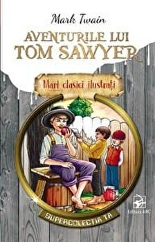 Imagine Aventurile Lui Tom Sawyer - Mari Clasici Ilustrati - mark Twain