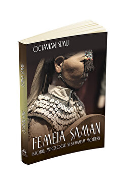 Femeia saman. istorie, mitologie si samanism modern-Octavian Simu imagine