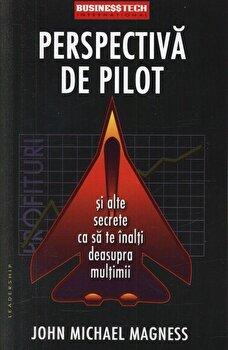 Perspectiva de pilot si alte secrete ca sa te inalti deasupra multimii/John Michael Magness imagine