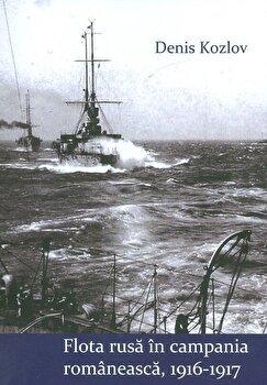 Flota rusa in campania romaneasca 1916-1917/Denis Kozlov