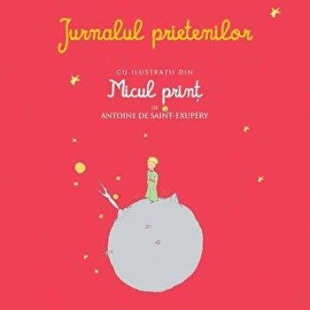 Jurnalul prietenilor. Cu ilustratii din Micul print/Antoine de Saint-Exupery