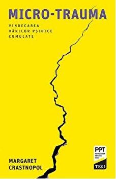 Micro-trauma. O abordare psihanalitica a ranilor psihice cumulate/Margaret Crastnopol imagine