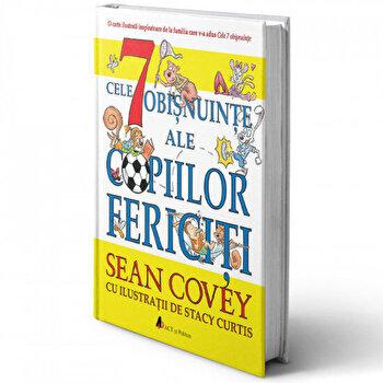 Cele 7 obisnuinte ale copiilor fericiti/Sean Covey