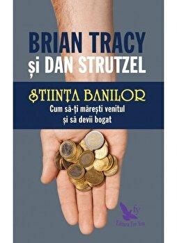 Stiinta banilor. Cum sa-ti maresti venitul si sa devii bogat/Brian Tracy, Dan Strutzel imagine elefant.ro 2021-2022
