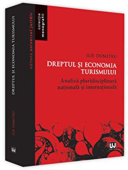Dreptul si economia turismului. Analiza pluridisciplinara nationala si internationala/Ilie Dumitru imagine elefant.ro 2021-2022