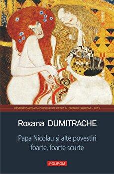 Papa Nicolau si alte povestiri foarte, foarte scurte/Roxana Dumitrache imagine elefant.ro 2021-2022